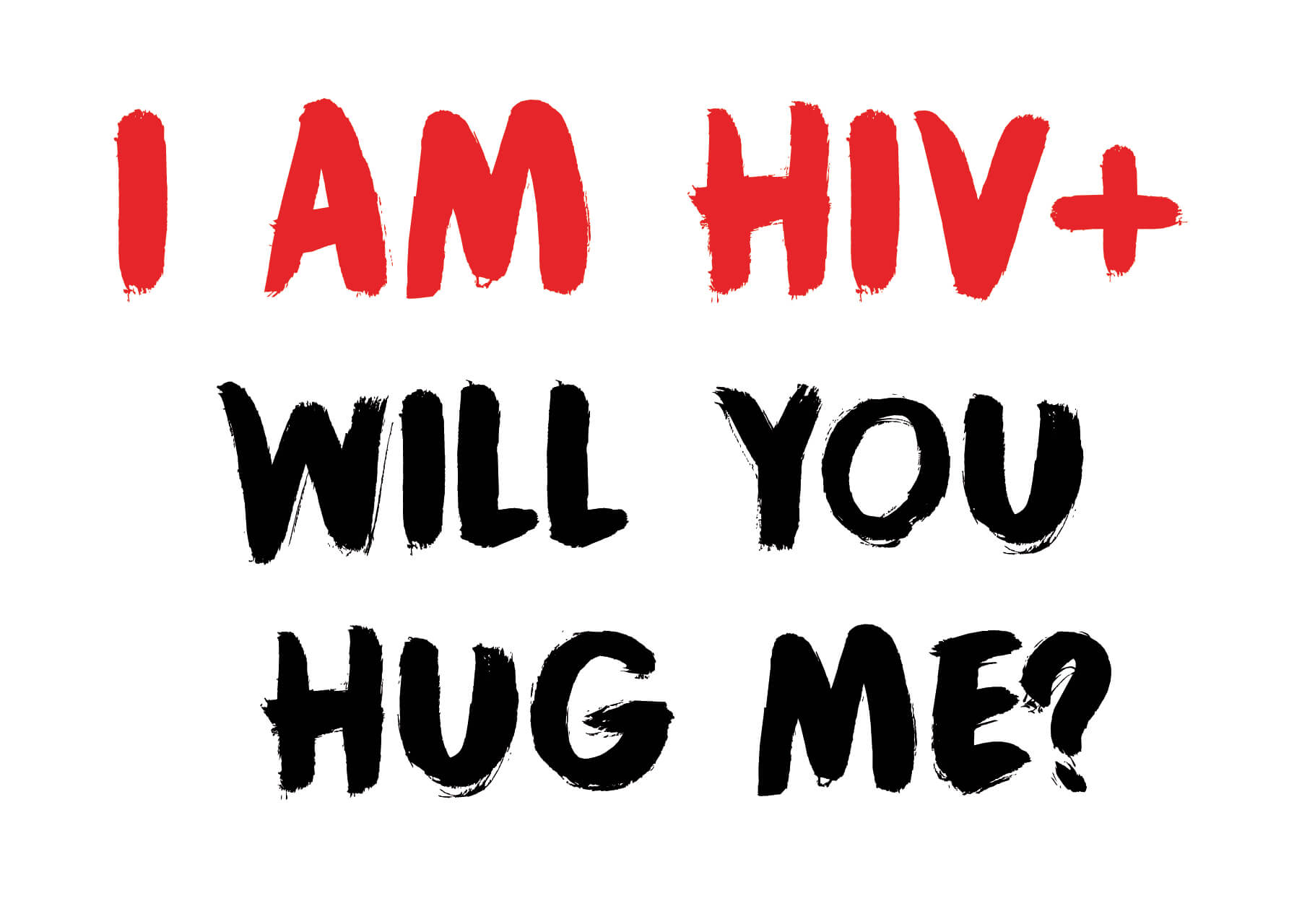 I am HIV+. Will you hug me?
