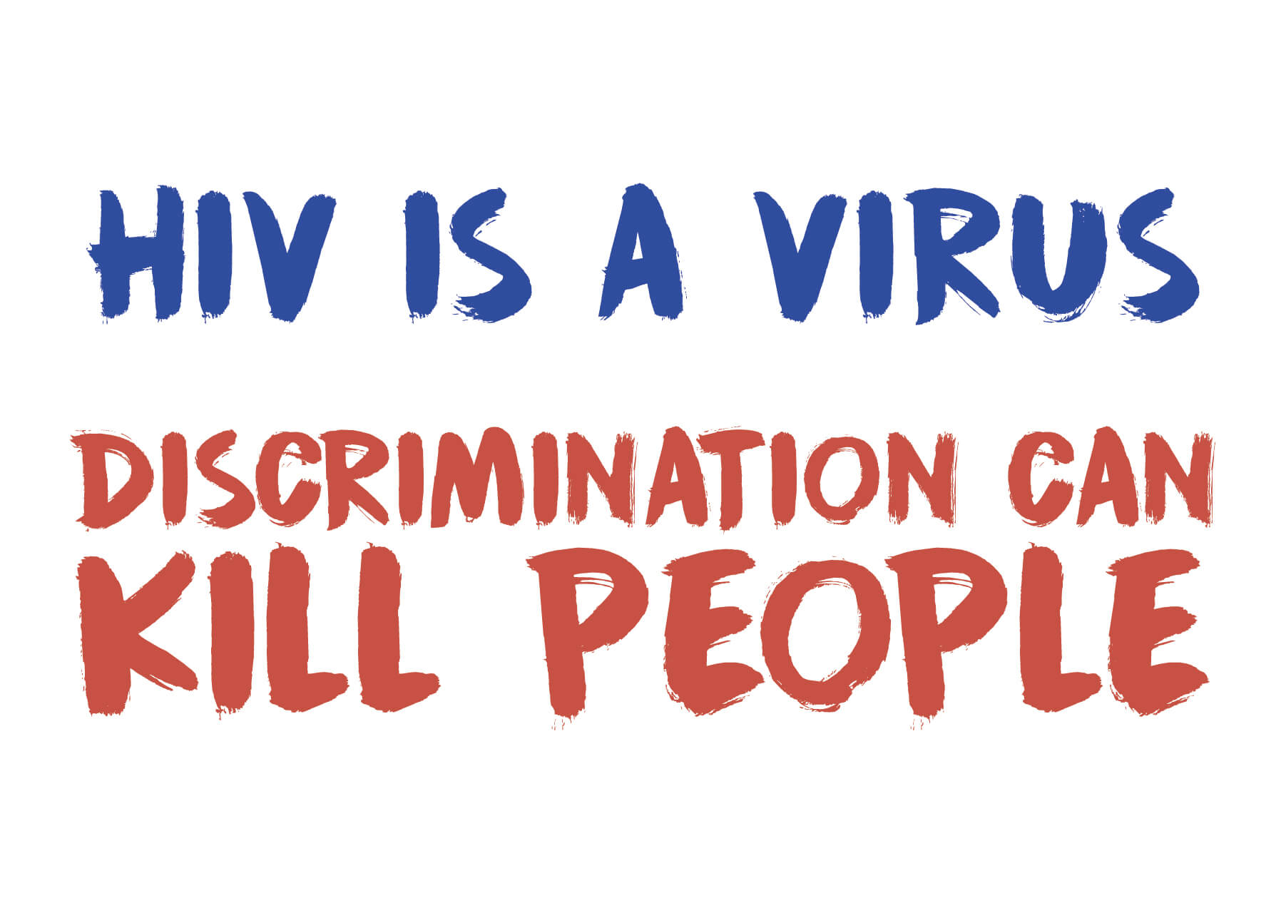 HIV is a virus discrimination can kill people