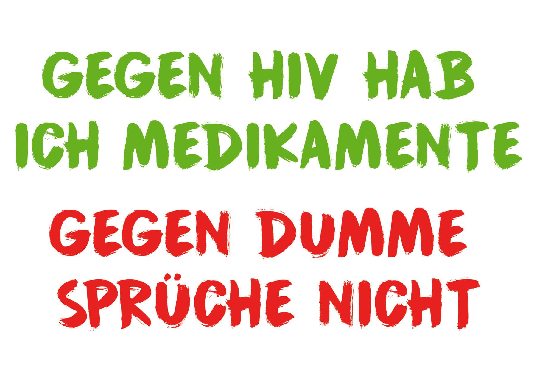 Gegen HIV hab ich medikamente Gegen dumme sprüche nicht
